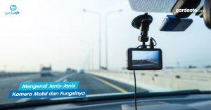 Mengenal Jenis-Jenis Kamera Mobil dan Fungsinya