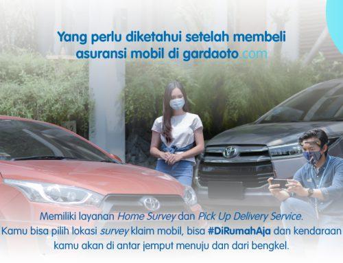 Layanan Home Survey dan Pick Up Delivery Service yang dimiliki Asuransi Mobil Garda Oto