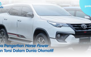 Apa Pengertian Horse Power dann Torsi dalam Dunia Otomotif