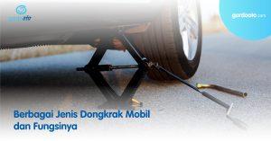 Berbagai Jenis Dongkrak Mobil dan Fungsinya
