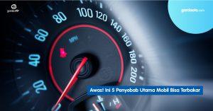 Awas! Ini 5 Penyebab Utama Mobil Bisa Terbakar