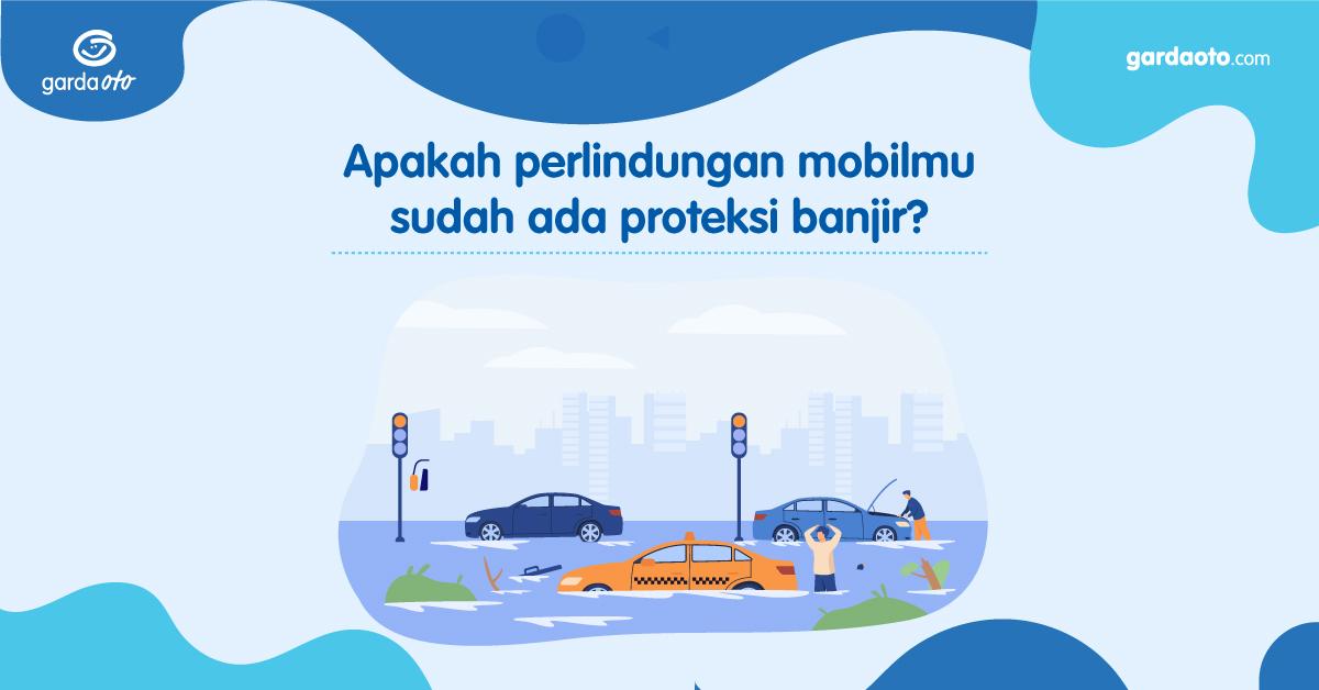 Apakah Perlindungan Mobil Anda sudah Ada Proteksi Banjir?