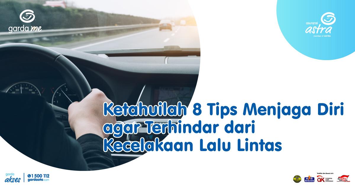 Ketahuilah 8 tips menjaga diri agar terhindar dari kecelakaan lalu lintas