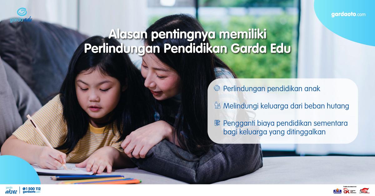 Alasan pentingnya memiliki Perlindungan Pendidikan Garda Edu