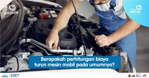 Berapakah perhitungan biaya turun mesin mobil pada umumnya?