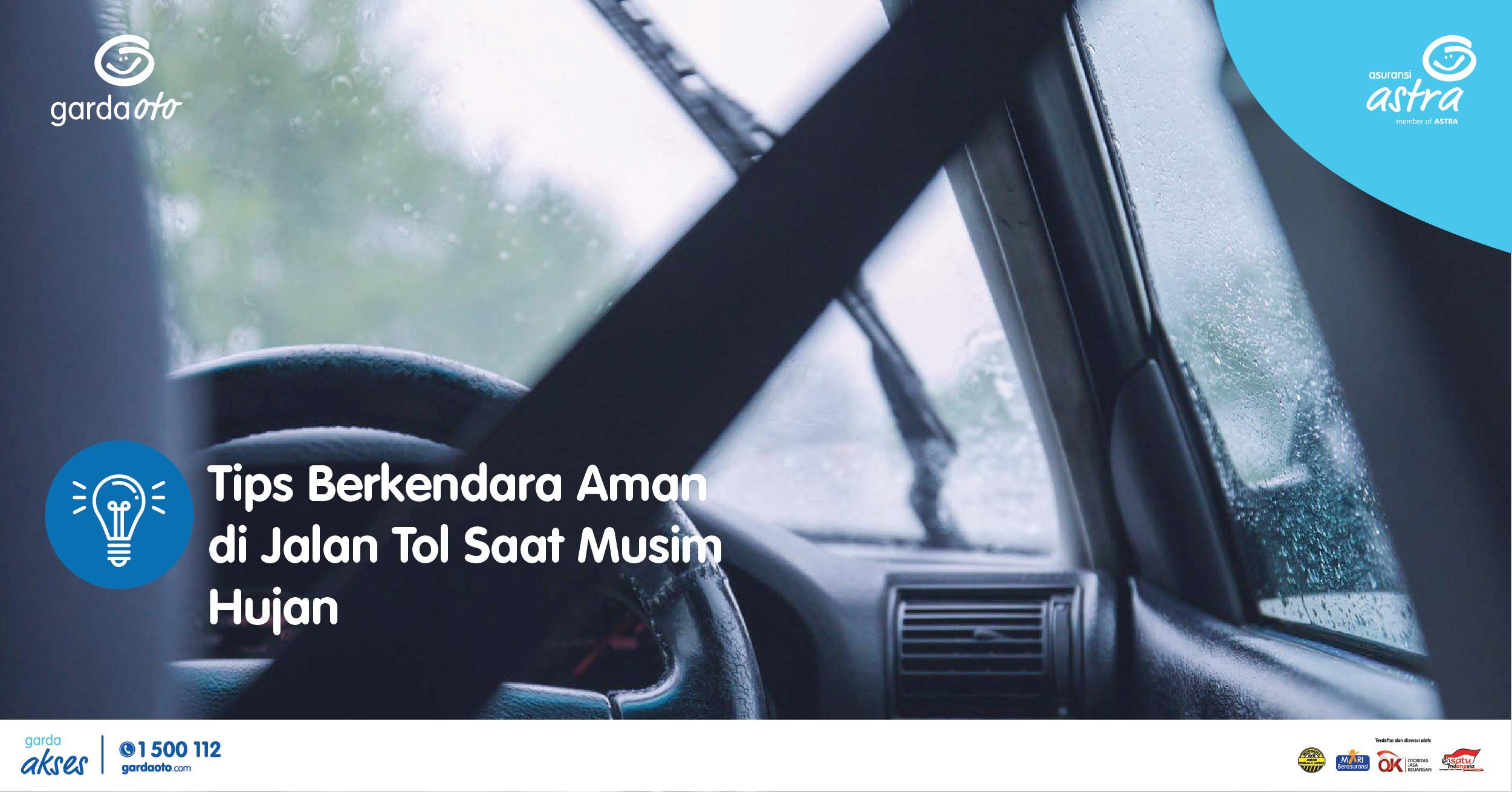 Tips Berkendara Aman di Jalan Tol Saat Musim Hujan