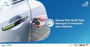 Remote Pintu Mobil Tidak Berfungsi? Ini Penyebab serta Solusinya