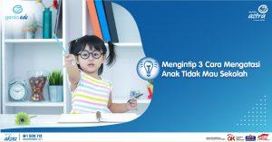 Mengintip 3 Cara Mengatasi Anak Tidak Mau Sekolah