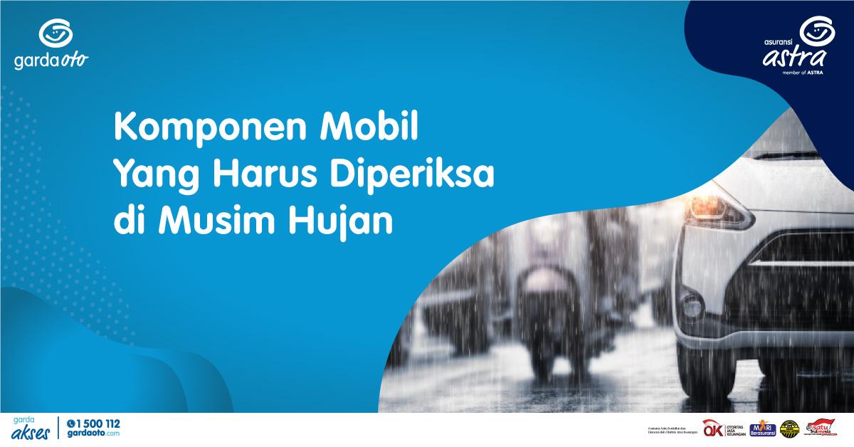 Komponen Mobil Yang Harus Diperiksa di Musim Hujan