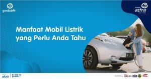 Manfaat Mobil Listrik yang Perlu Anda Tahu