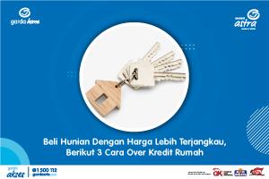 Beli Hunian Dengan Harga Lebih Terjangkau, Berikut 3 Cara Over Kredit Rumah